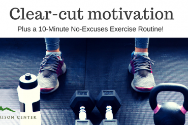 Clear Cut Motivation (Plus a 10-Minute No-Excuses Exercise Routine)