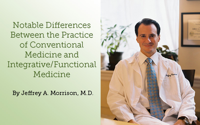 Notable Differences Between the Practice of Conventional Medicine and Integrative/Functional Medicine