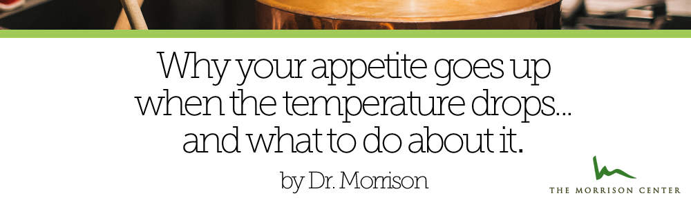 Why your appetite goes up when the temperature drops, and what to do about it.