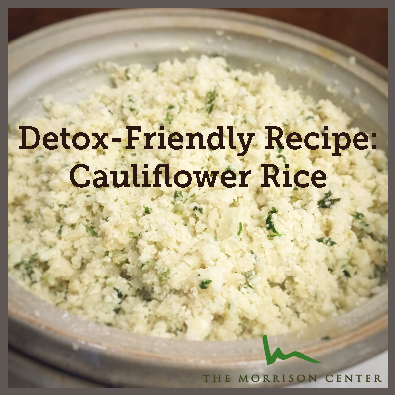 Detox Recipe: Cauliflower Rice | Morrison Health