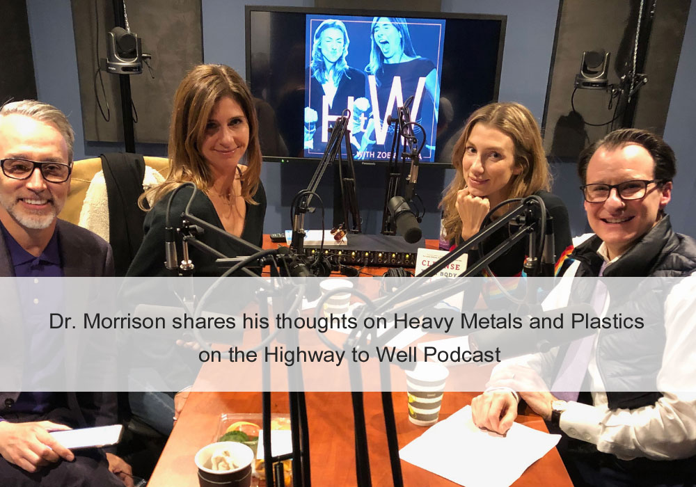 Dr. Morrison shares his thoughts on Heavy Metals and Plastics on the Highway to Well Podcast